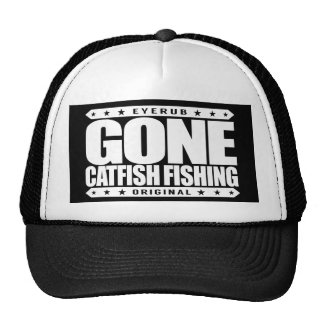 GONE CATFISH FISHING - I'm Proud Ethical Fisherman Trucker Hat