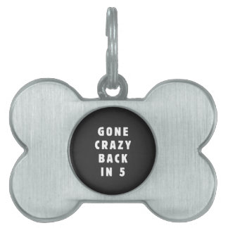 Gone crazy, back in 5 pet ID tags