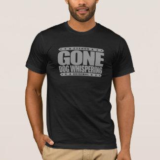 GONE DOG WHISPERING - Animal Behavior Psychologist T-Shirt