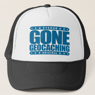 GONE GEOCACHING - Love GPS Treasure-Hunting Games Trucker Hat