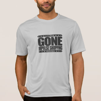 GONE IMPULSE SHOPPING - Compulsive Buying Disorder T-Shirt