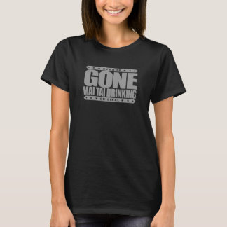 GONE MAI TAI DRINKING - I Love My Hawaiian Drinks T-Shirt