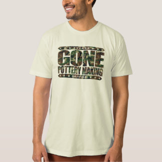 GONE POTTERY MAKING - I Love Clay and Ceramic Art T-Shirt