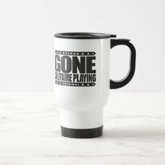 GONE SOLITAIRE PLAYING - I Am Undefeated Champion Travel Mug