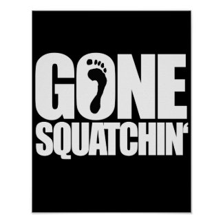 GONE SQUATCHIN' - POSTER
