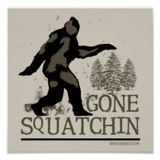 Gone Squatching Design Poster