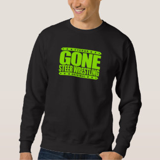 GONE STEER WRESTLING - I Love Rodeo & Bulldogging Sweatshirt