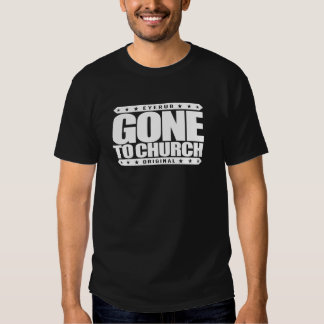 GONE TO CHURCH - I Have Perfect Church Attendance Shirt