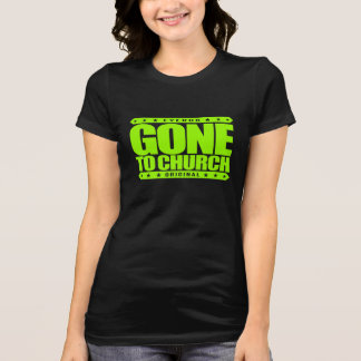GONE TO CHURCH - I Have Perfect Church Attendance Shirts