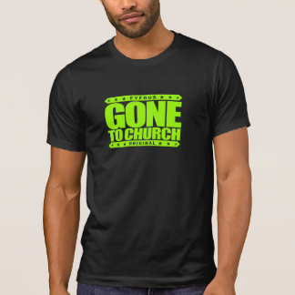 GONE TO CHURCH - I Have Perfect Church Attendance T Shirt