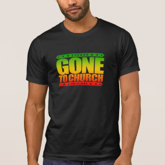 GONE TO CHURCH - I Have Perfect Church Attendance T-shirts