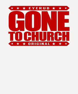 GONE TO CHURCH - I Have Perfect Church Attendance T Shirts