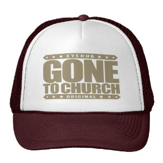 GONE TO CHURCH - I Have Perfect Church Attendance Trucker Hat