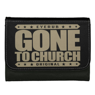 GONE TO CHURCH - I Have Perfect Church Attendance Wallet For Women