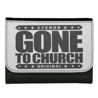 GONE TO CHURCH - I Have Perfect Church Attendance Women's Wallets