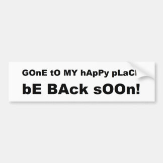 Gone to my happy place be back soon bumper sticker