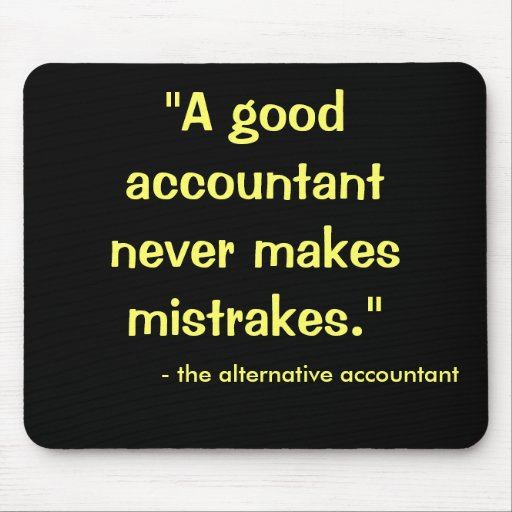 Good Accountant Never Makes Mistrakes... Mousepad