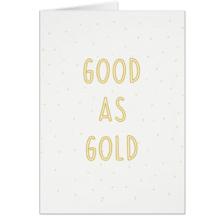 Good as Gold Greeting Card