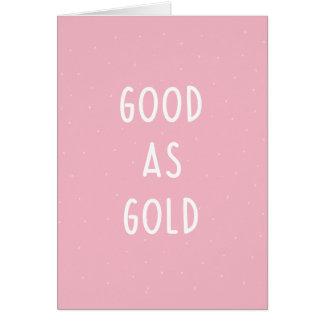 Good as Gold Greeting Card [PINK]