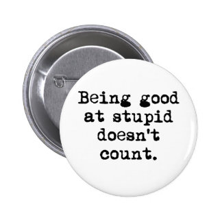 Good at Stupid Pinback Button