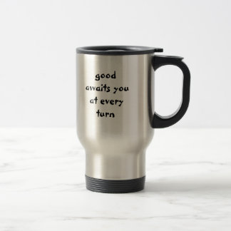 good awaits you at every turn travel mug