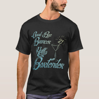 Good Bye Bouncer Hello Bartender 21st Birthday T-Shirt