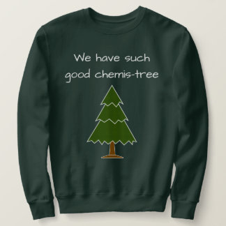 Good Chemis-tree Pun Sweatshirt