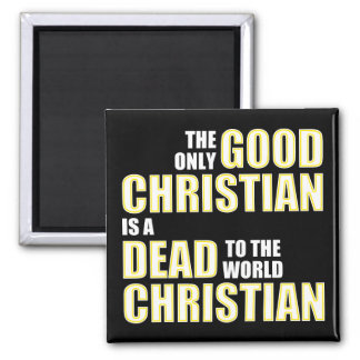 Good Dead To The World Christian Quotes Sayings Magnet