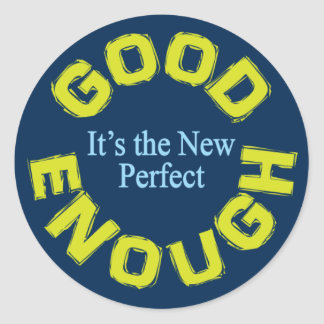 Good Enough-the New Perfect Classic Round Sticker