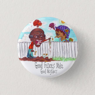 Good Fences Make Good Neighbors 1 Inch Round Button
