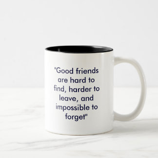 """Good friends are hard to find, harder to leave... Two-Tone Coffee Mug"