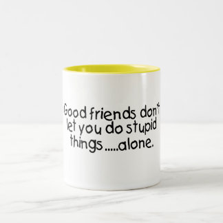 Good Friends Dont Let You Do Stupid Things Alone Two-Tone Coffee Mug