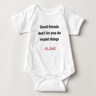 good friends don't you DO let stupid things Baby Bodysuit