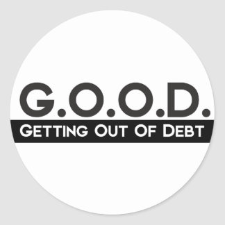 Good Getting Out of Debt Classic Round Sticker