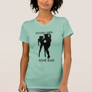 Good Girl Gone Bad T-Shirt
