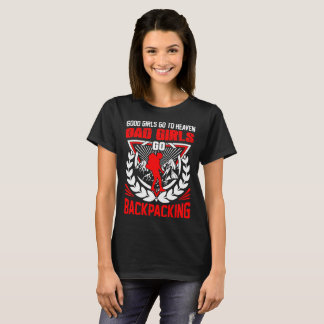 Good Girls Go Heaven Bad Girls Backpacking Tshirt