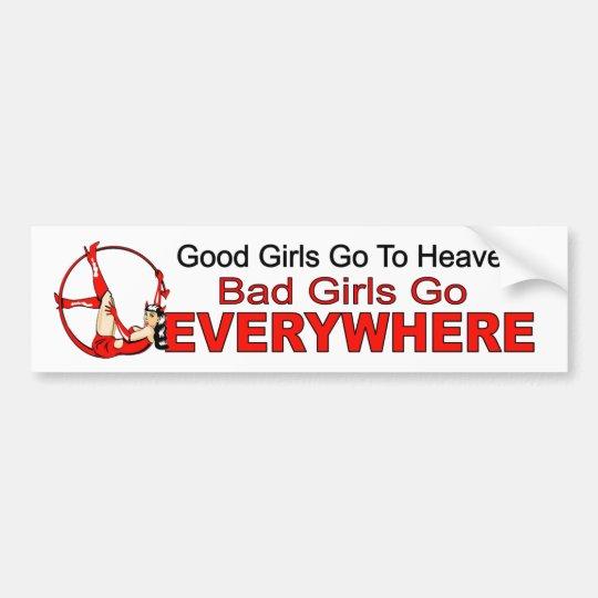 Good girls go heaven. bad girls everywhere. funny bumper sticker