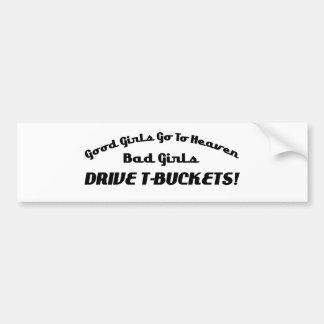 Good Girls Go To Heaven Bad Girls Drive Tbuckets Bumper Sticker