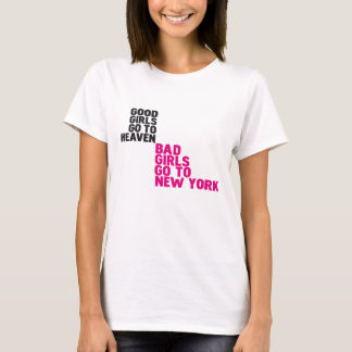 Good girls go to heaven Bad girls go to New York T-Shirt