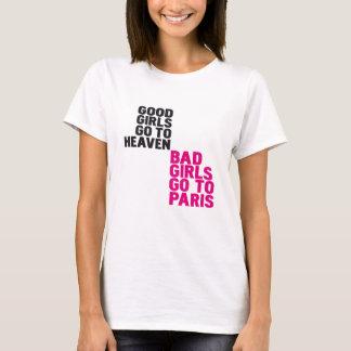 Good girls go to heaven Bad girls go to Paris T-Shirt
