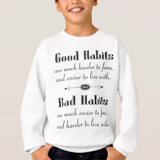 Good Habits Bad Habits Sweatshirt