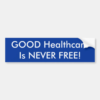 GOOD HealthcareIs NEVER FREE! Bumper Sticker