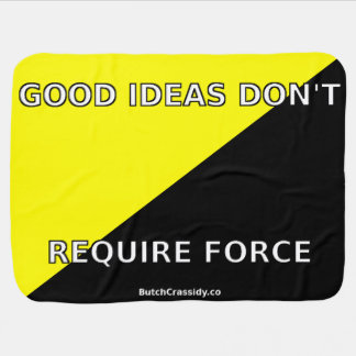 Good Ideas Don't Require Force - Baby Blanket