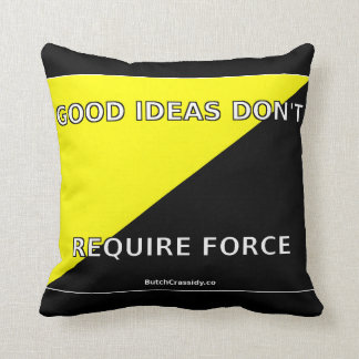 Good Ideas Don't Require Force Throw Pillow