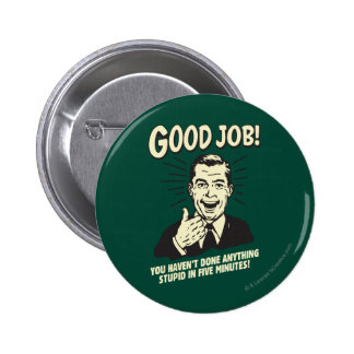 Good Job: Done Anything Stupid 5 Min. 2 Inch Round Button