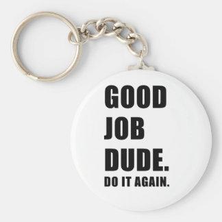 Good Job Dude Do it Again Keychain