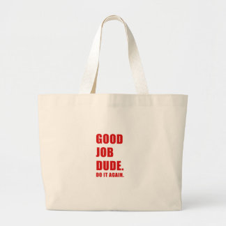 Good Job Dude Do it Again Large Tote Bag
