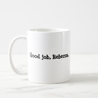 Good job, Rebecca Coffee Mug