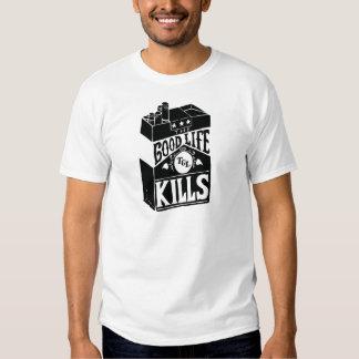 Good life kills t-shirt