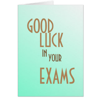 GOOD LUCK IN YOUR EXAMS I WILL BE THINKING OF YOU CARD
